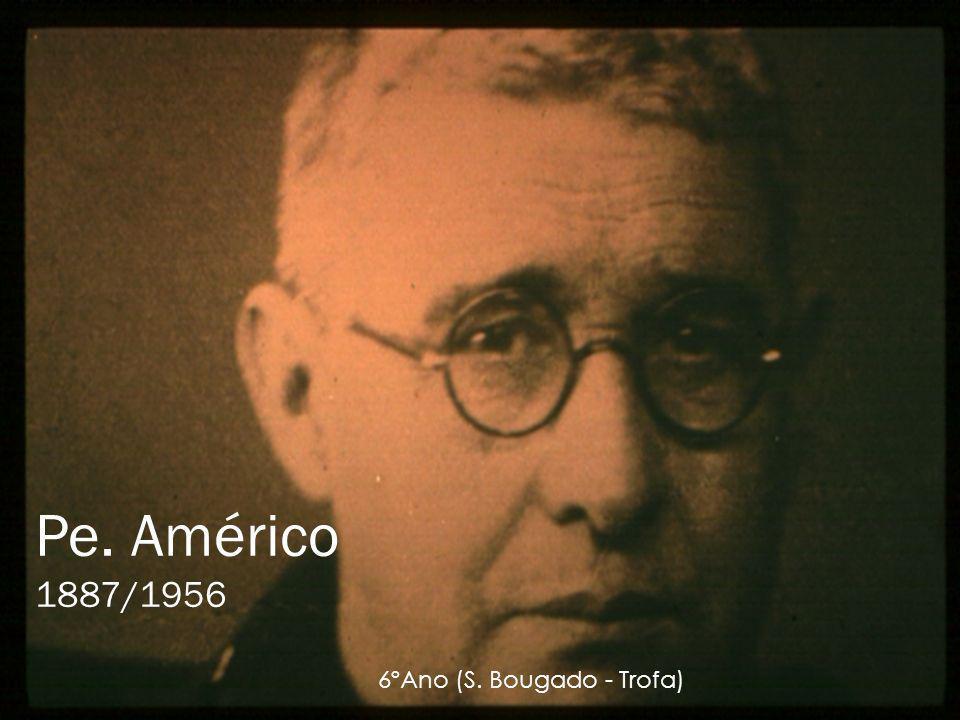Pe. Américo 1887/1956 6ºAno (S. Bougado - Trofa)