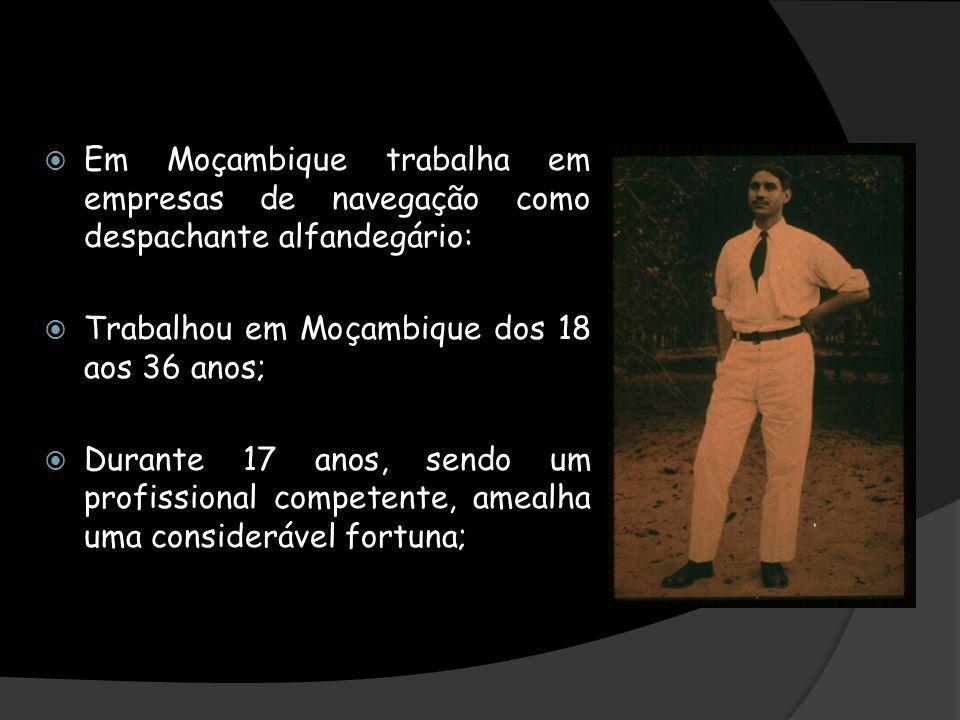 Em Moçambique trabalha em empresas de navegação como despachante alfandegário: Trabalhou em Moçambique dos 18 aos 36 anos; Durante 17 anos, sendo um p
