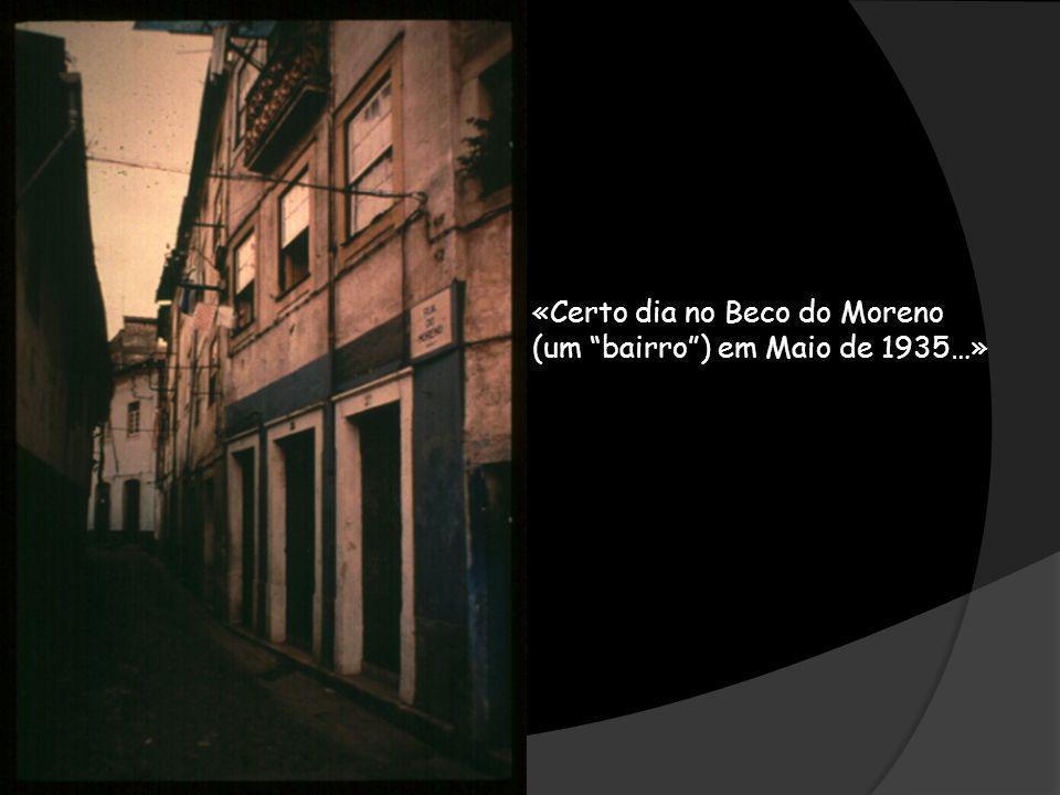 «Certo dia no Beco do Moreno (um bairro) em Maio de 1935…»