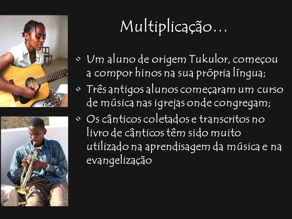 Multiplicação… Um aluno de origem Tukulor, começou a compor hinos na sua própria língua; Três antigos alunos começaram um curso de música nas igrejas
