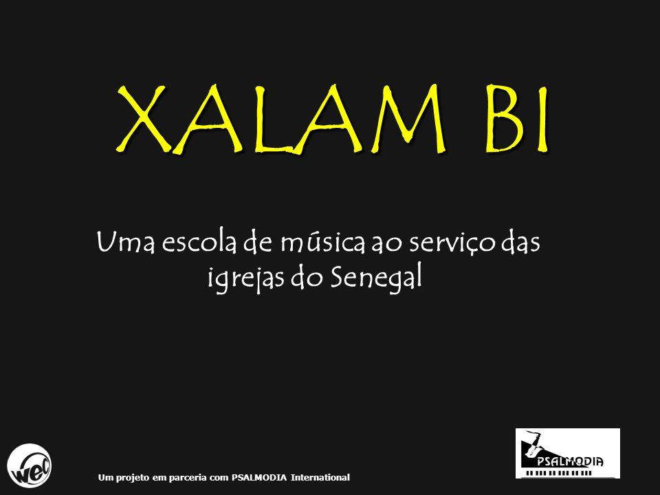 XALAM BI Uma escola de música ao serviço das igrejas do Senegal Um projeto em parceria com PSALMODIA International