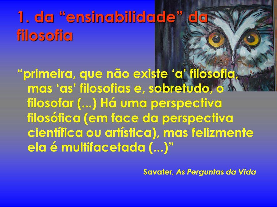 1. da ensinabilidade da filosofia primeira, que não existe a filosofia, mas as filosofias e, sobretudo, o filosofar (...) Há uma perspectiva filosófic