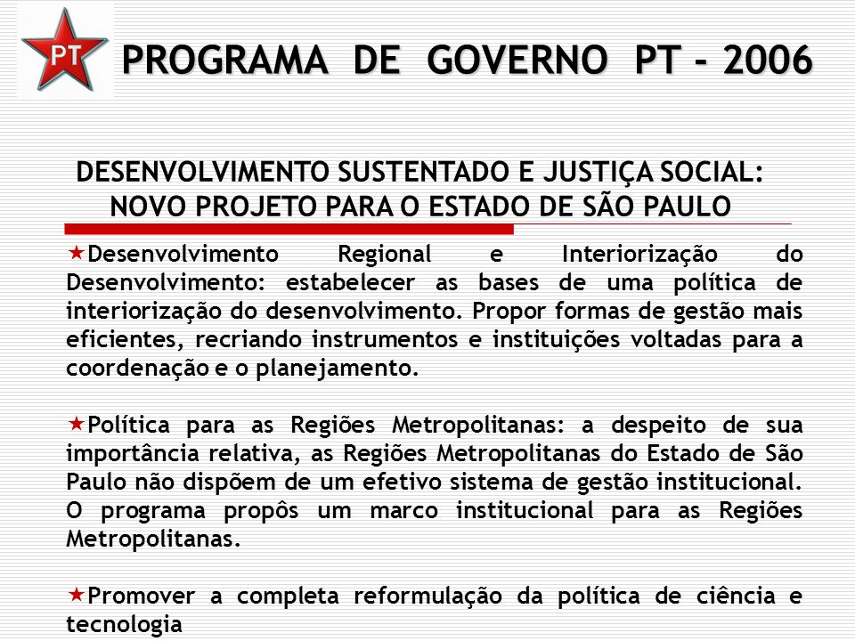 PROGRAMA DE GOVERNO PT - 2006 DESENVOLVIMENTO SUSTENTADO E JUSTIÇA SOCIAL: NOVO PROJETO PARA O ESTADO DE SÃO PAULO Desenvolvimento Regional e Interior