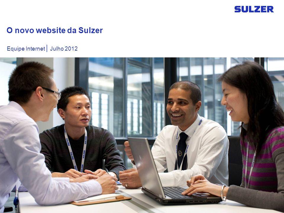 O novo website da Sulzer Equipe Internet | Julho 2012