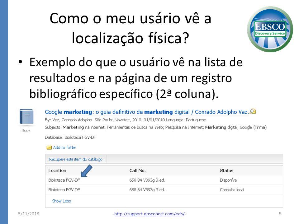 Como o meu usário vê a localização física? Exemplo do que o usuário vê na lista de resultados e na página de um registro bibliográfico específico (2ª