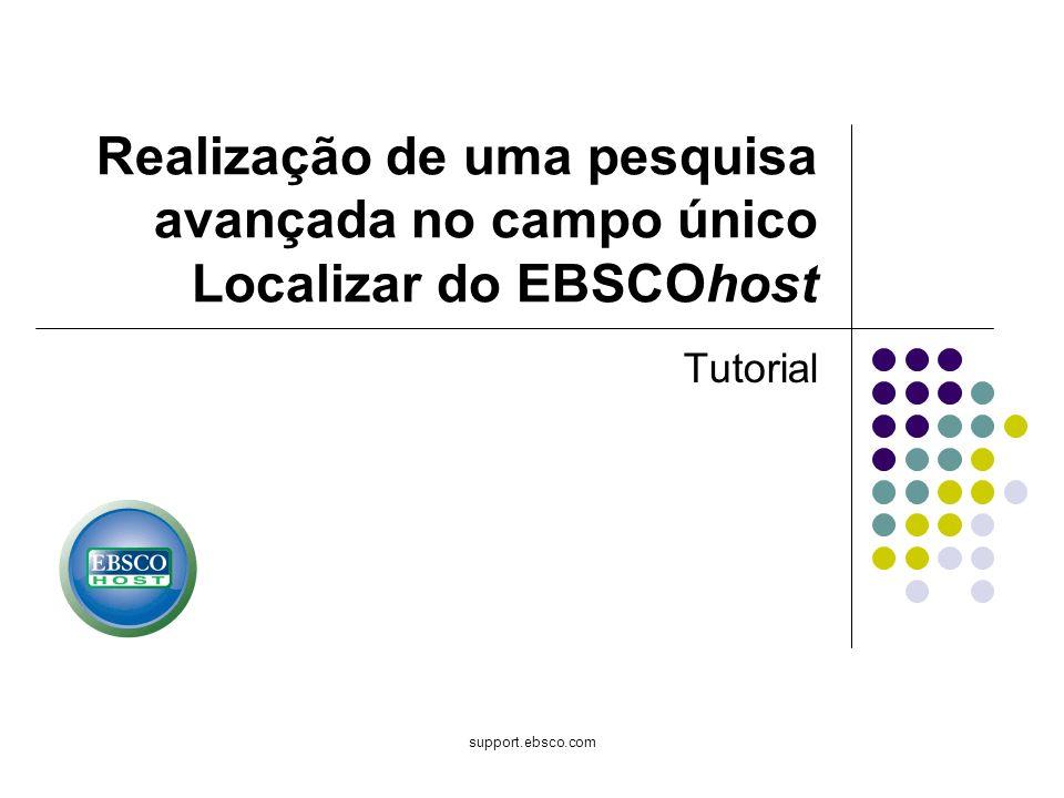 support.ebsco.com Realização de uma pesquisa avançada no campo único Localizar do EBSCOhost Tutorial