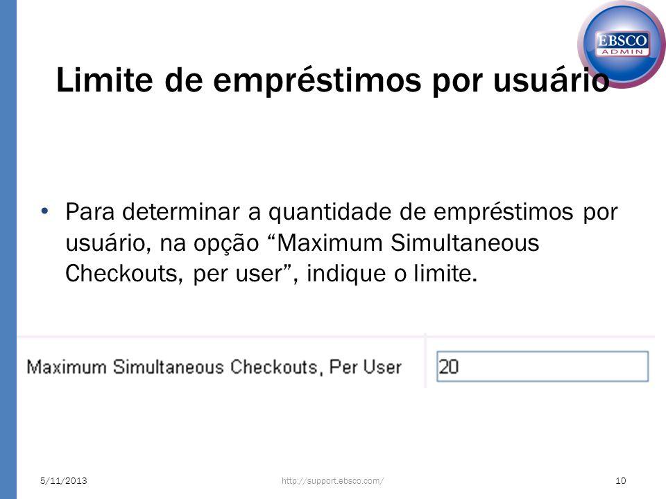 Limite de empréstimos por usuário Para determinar a quantidade de empréstimos por usuário, na opção Maximum Simultaneous Checkouts, per user, indique