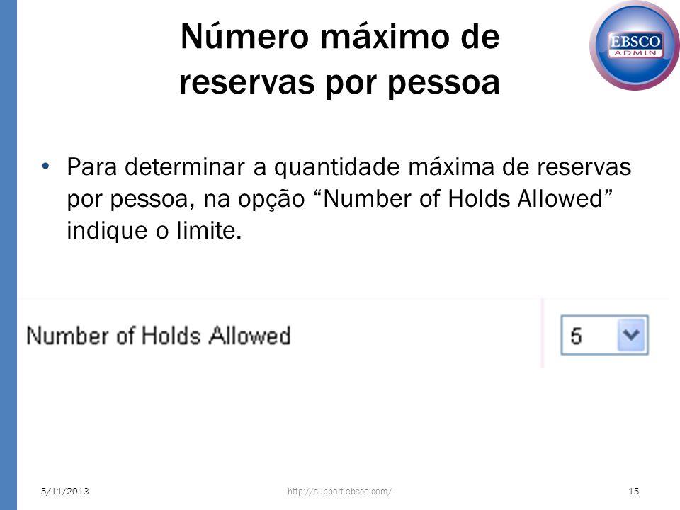 Número máximo de reservas por pessoa Para determinar a quantidade máxima de reservas por pessoa, na opção Number of Holds Allowed indique o limite. ht