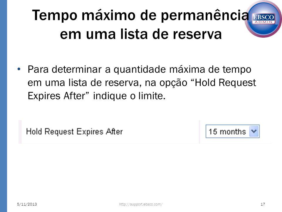 Tempo máximo de permanência em uma lista de reserva Para determinar a quantidade máxima de tempo em uma lista de reserva, na opção Hold Request Expire