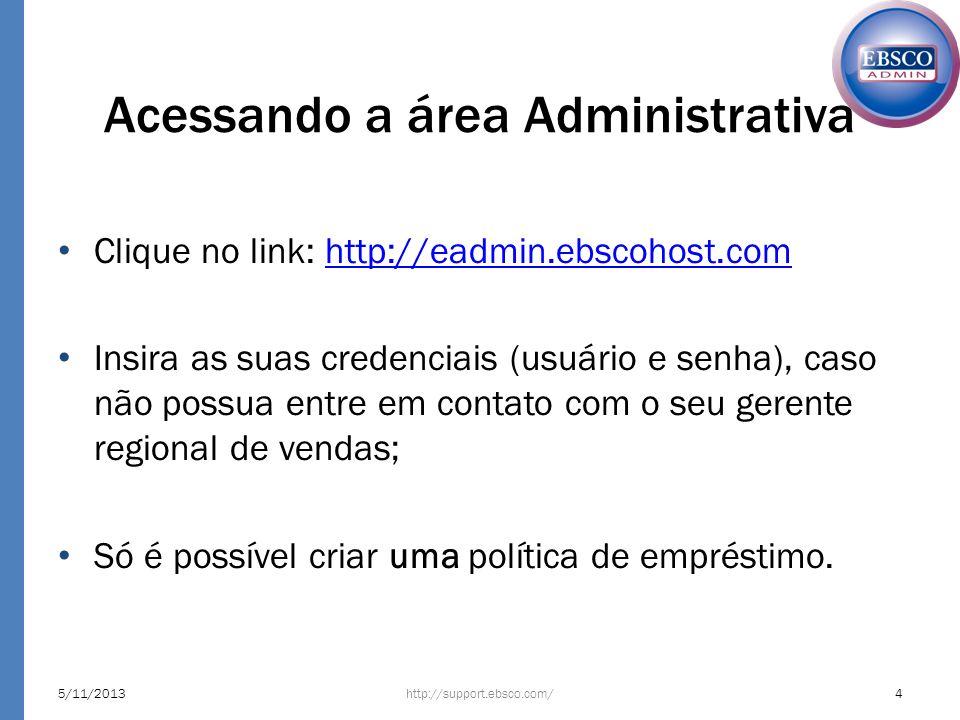 Clique no link: http://eadmin.ebscohost.comhttp://eadmin.ebscohost.com Insira as suas credenciais (usuário e senha), caso não possua entre em contato