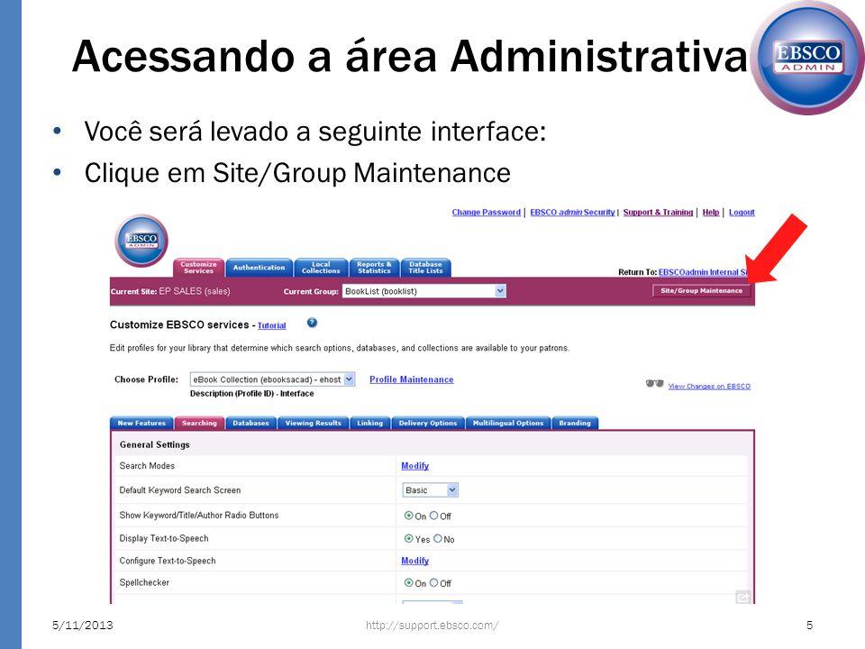 Acessando a área Administrativa Você será levado a seguinte interface: Clique em Site/Group Maintenance http://support.ebsco.com/5/11/20135
