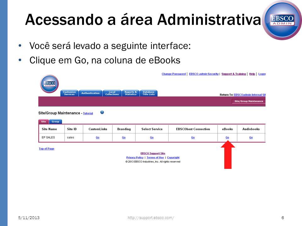 Acessando a área Administrativa Você será levado a seguinte interface: Clique em Go, na coluna de eBooks http://support.ebsco.com/5/11/20136