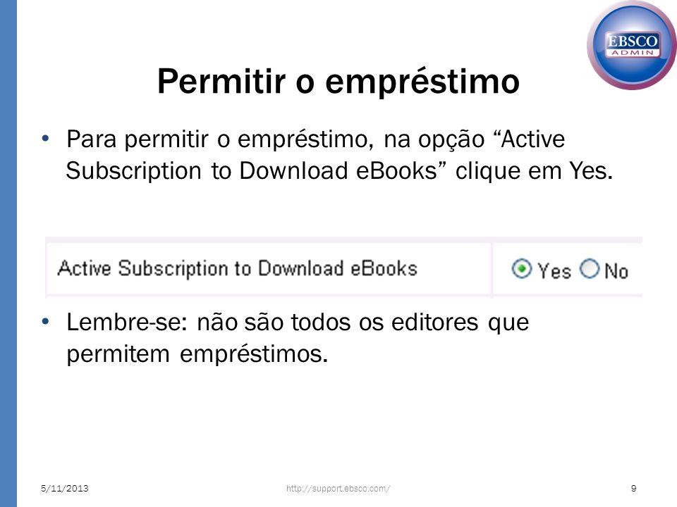 Para permitir o empréstimo, na opção Active Subscription to Download eBooks clique em Yes. Lembre-se: não são todos os editores que permitem empréstim