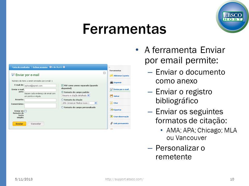 Ferramentas A ferramenta Enviar por email permite: – Enviar o documento como anexo – Enviar o registro bibliográfico – Enviar os seguintes formatos de citação: AMA; APA; Chicago; MLA ou Vancouver – Personalizar o remetente http://support.ebsco.com/5/11/201310