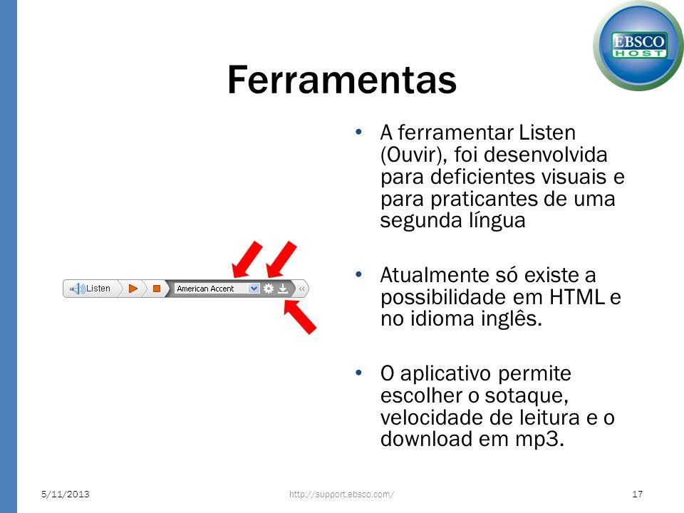 Ferramentas A ferramentar Listen (Ouvir), foi desenvolvida para deficientes visuais e para praticantes de uma segunda língua Atualmente só existe a possibilidade em HTML e no idioma inglês.