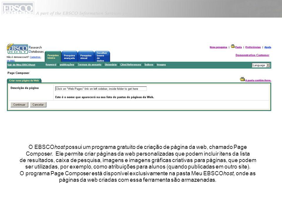 O EBSCOhost possui um programa gratuito de criação de página da web, chamado Page Composer. Ele permite criar páginas da web personalizadas que podem