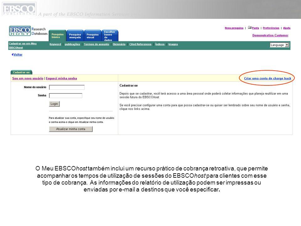 O Meu EBSCOhost também inclui um recurso prático de cobrança retroativa, que permite acompanhar os tempos de utilização de sessões do EBSCOhost para c