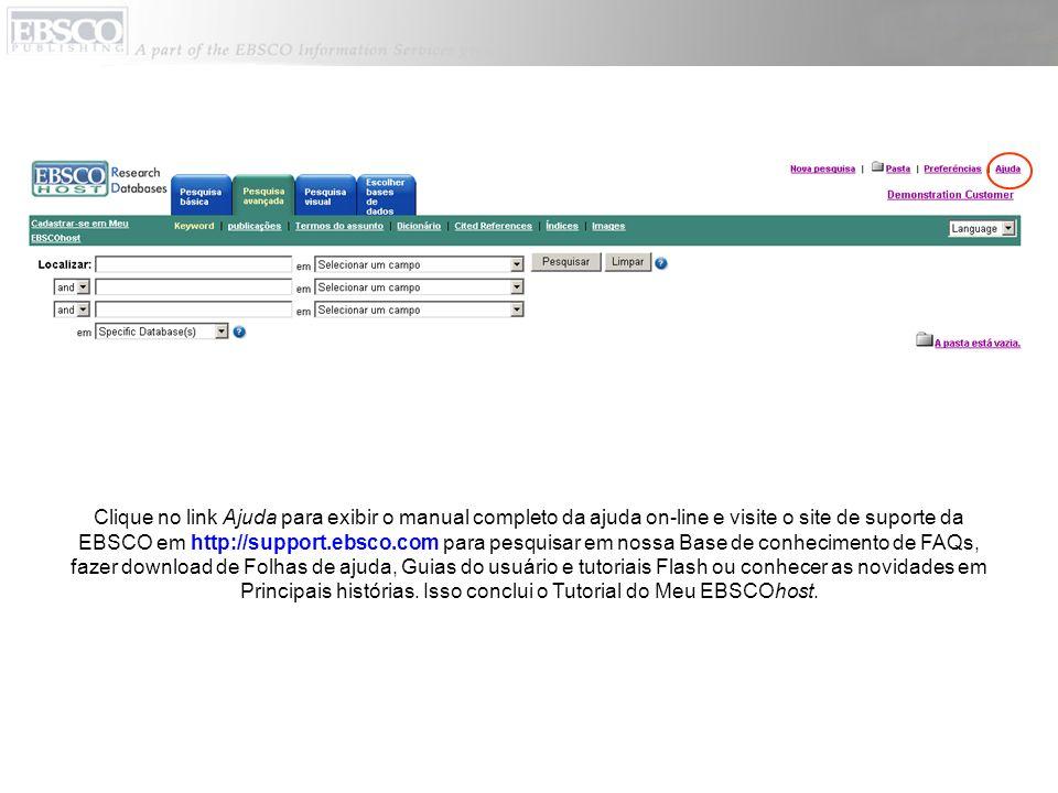 Clique no link Ajuda para exibir o manual completo da ajuda on-line e visite o site de suporte da EBSCO em http://support.ebsco.com para pesquisar em