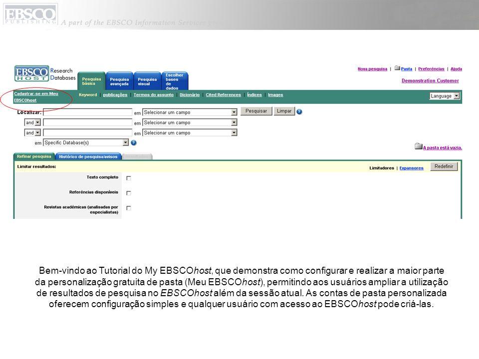 Bem-vindo ao Tutorial do My EBSCOhost, que demonstra como configurar e realizar a maior parte da personalização gratuita de pasta (Meu EBSCOhost), per