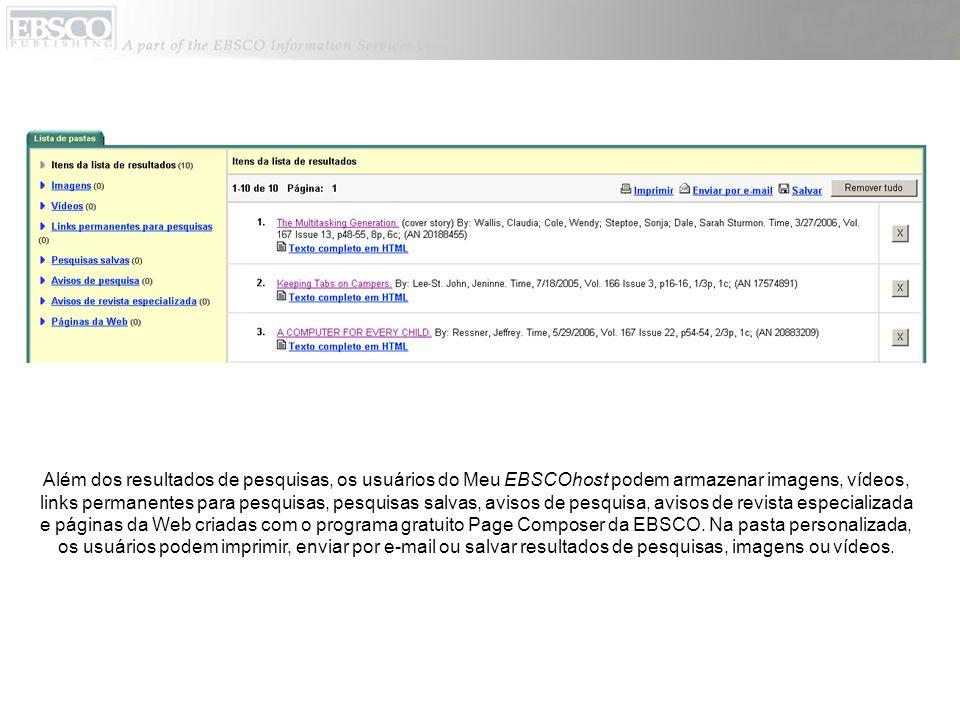 Além dos resultados de pesquisas, os usuários do Meu EBSCOhost podem armazenar imagens, vídeos, links permanentes para pesquisas, pesquisas salvas, av
