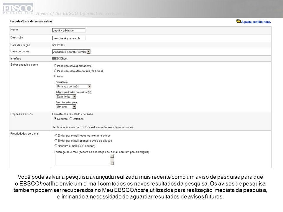 Você pode salvar a pesquisa avançada realizada mais recente como um aviso de pesquisa para que o EBSCOhost lhe envie um e-mail com todos os novos resu