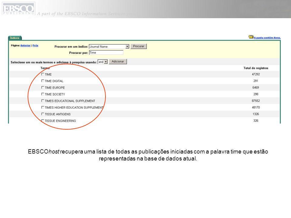 EBSCOhost recupera uma lista de todas as publicações iniciadas com a palavra time que estão representadas na base de dados atual.