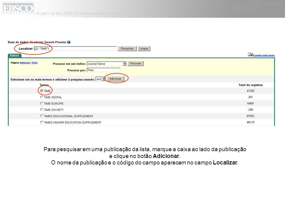 Para pesquisar em uma publicação da lista, marque a caixa ao lado da publicação e clique no botão Adicionar. O nome da publicação e o código do campo