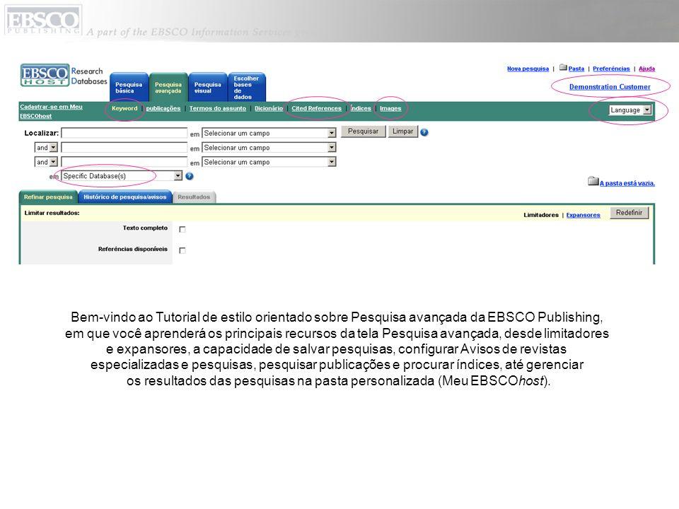 Bem-vindo ao Tutorial de estilo orientado sobre Pesquisa avançada da EBSCO Publishing, em que você aprenderá os principais recursos da tela Pesquisa a
