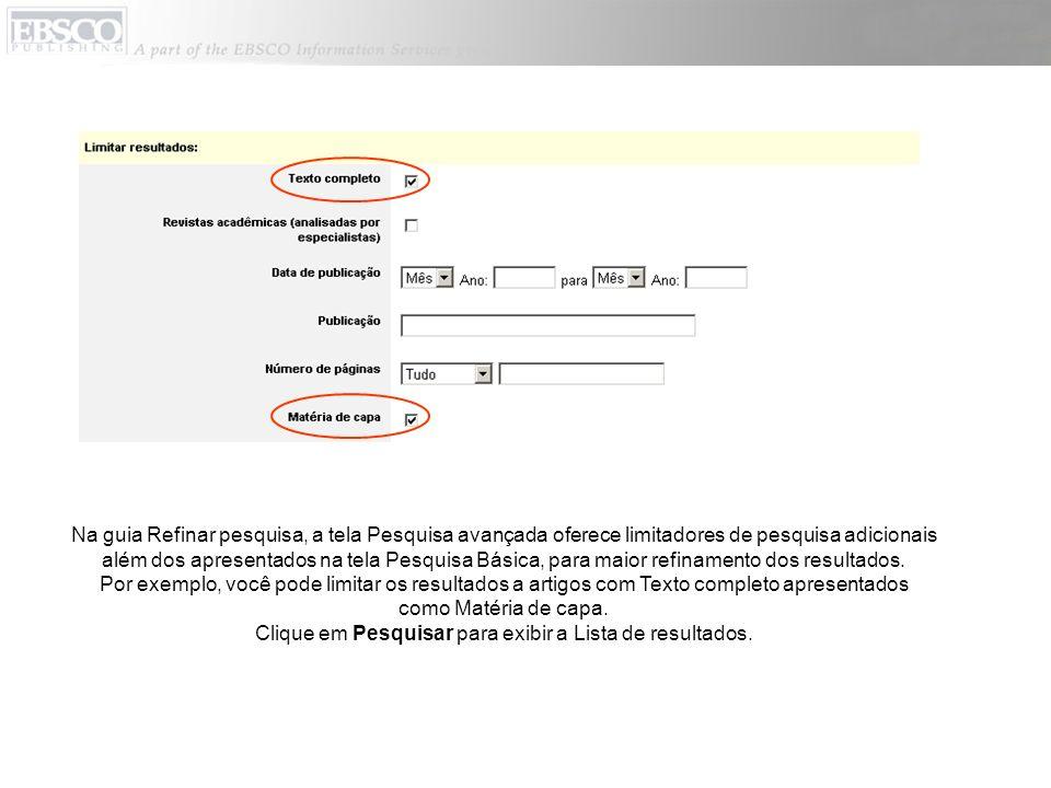 Na guia Refinar pesquisa, a tela Pesquisa avançada oferece limitadores de pesquisa adicionais além dos apresentados na tela Pesquisa Básica, para maio