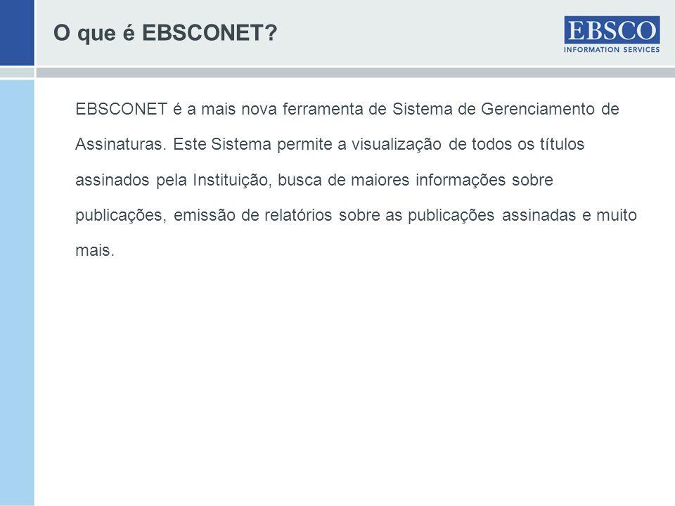 O que é EBSCONET? EBSCONET é a mais nova ferramenta de Sistema de Gerenciamento de Assinaturas. Este Sistema permite a visualização de todos os título