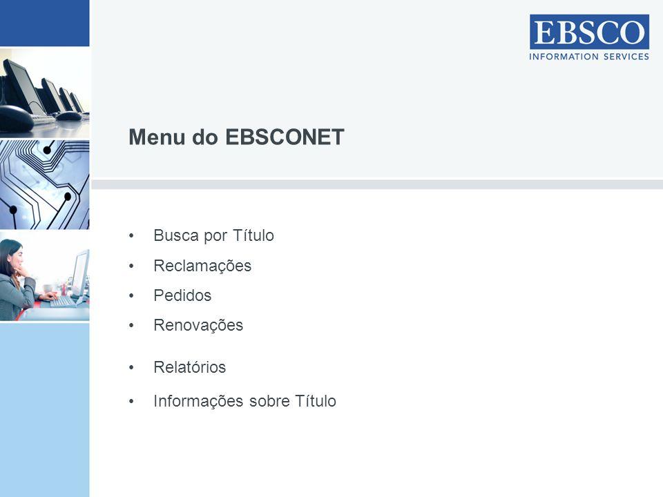 Menu do EBSCONET Busca por Título Reclamações Pedidos Renovações Relatórios Informações sobre Título