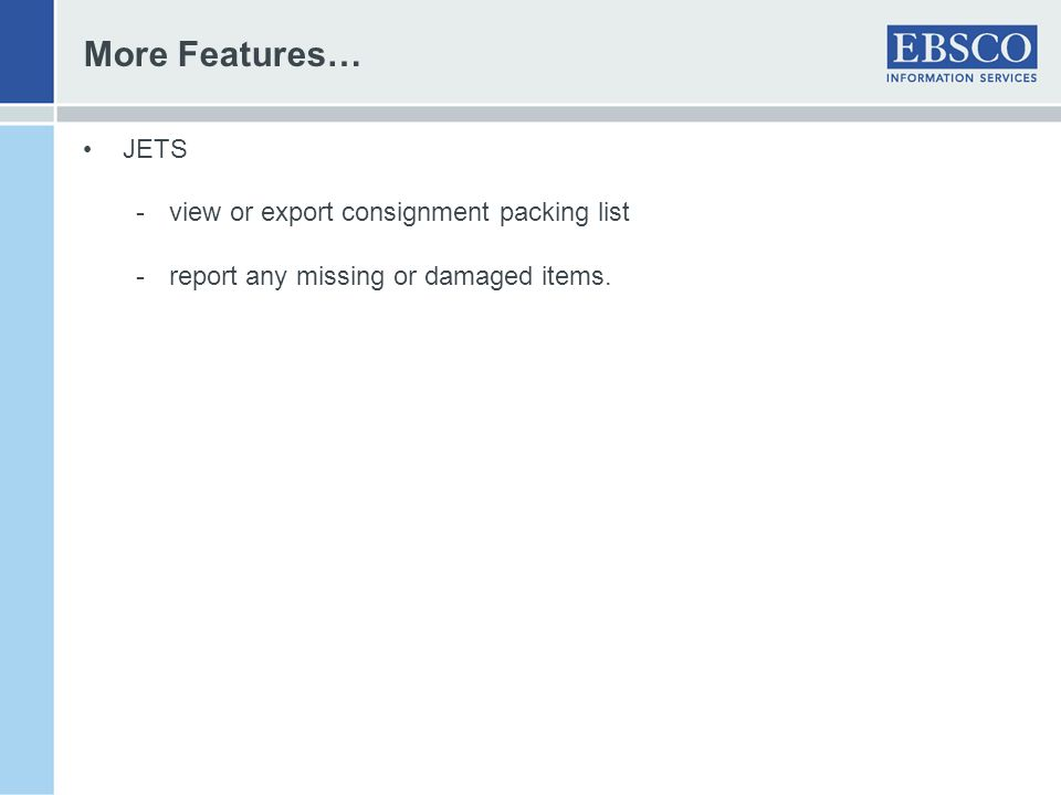 More Features… JETS -view or export consignment packing list -report any missing or damaged items.