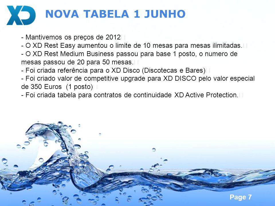 Page 7 NOVA TABELA 1 JUNHO - Mantivemos os preços de 2012 - O XD Rest Easy aumentou o limite de 10 mesas para mesas ilimitadas. - O XD Rest Medium Bus