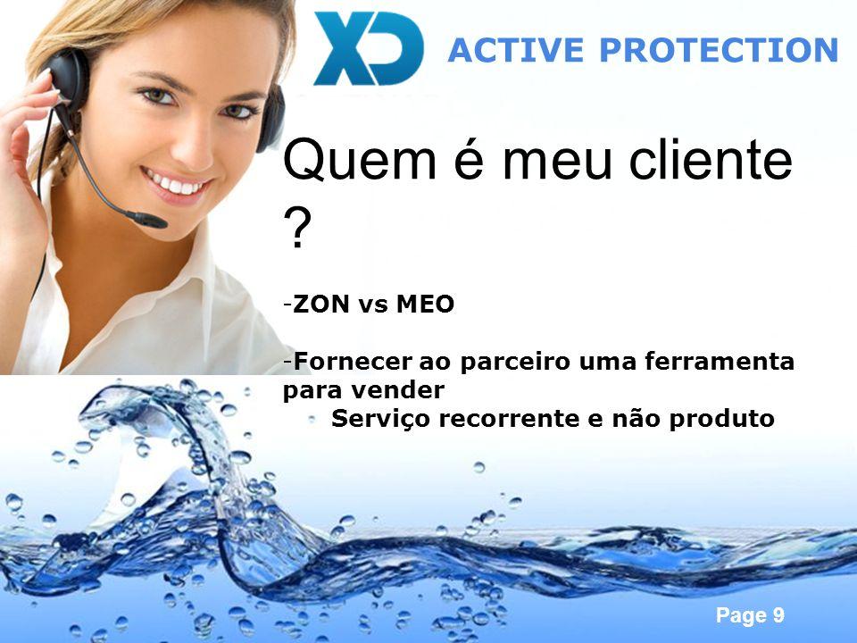 Page 9 ACTIVE PROTECTION Quem é meu cliente ? -ZON vs MEO -Fornecer ao parceiro uma ferramenta para vender Serviço recorrente e não produto