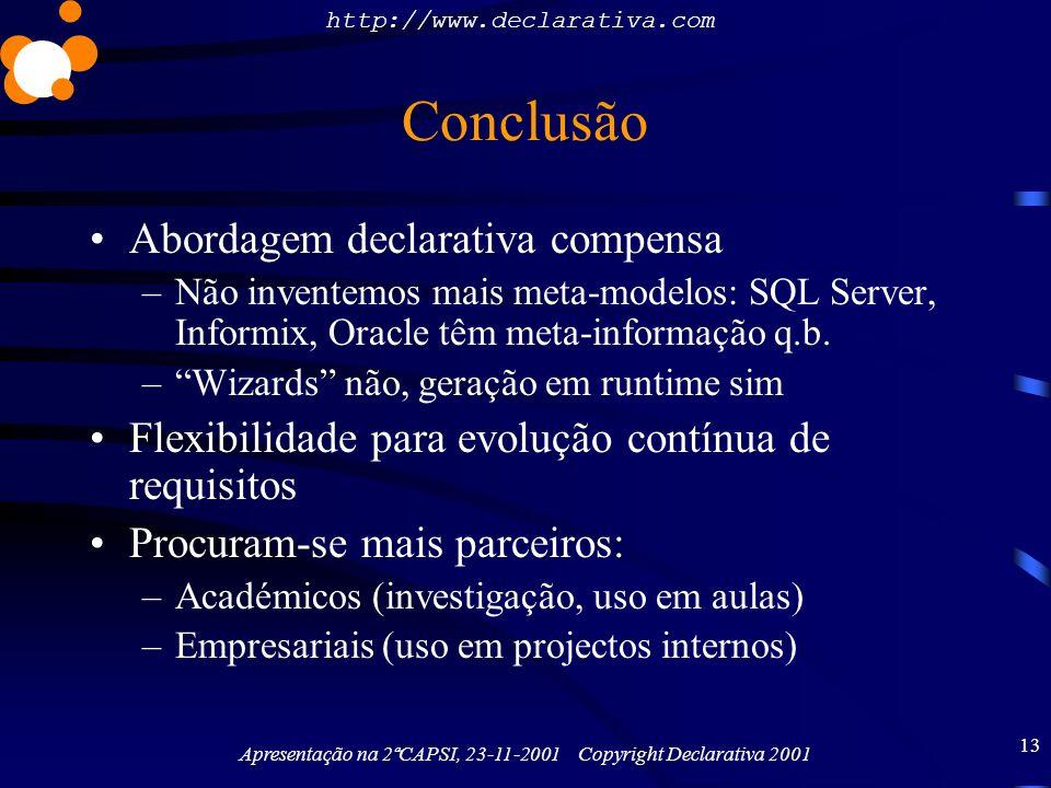 http://www.declarativa.com Apresentação na 2ªCAPSI, 23-11-2001 Copyright Declarativa 2001 13 Conclusão Abordagem declarativa compensa –Não inventemos