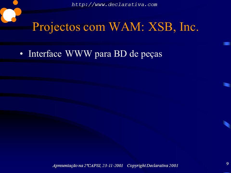 http://www.declarativa.com Apresentação na 2ªCAPSI, 23-11-2001 Copyright Declarativa 2001 9 Projectos com WAM: XSB, Inc. Interface WWW para BD de peça