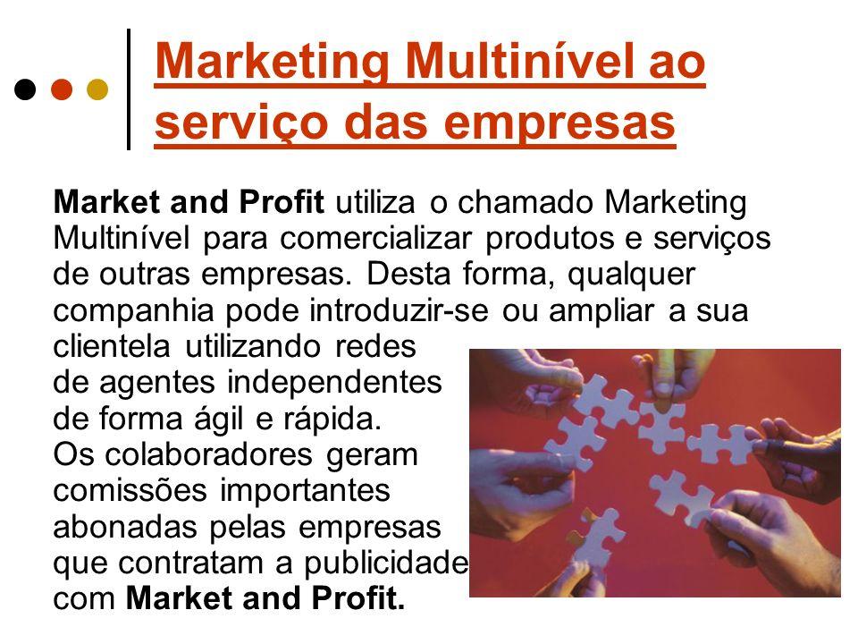 Marketing Multinível ao serviço das empresas Market and Profit utiliza o chamado Marketing Multinível para comercializar produtos e serviços de outras