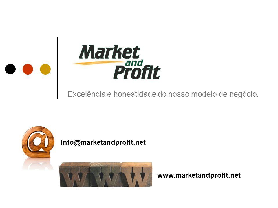Excelência e honestidade do nosso modelo de negócio. info@marketandprofit.net www.marketandprofit.net