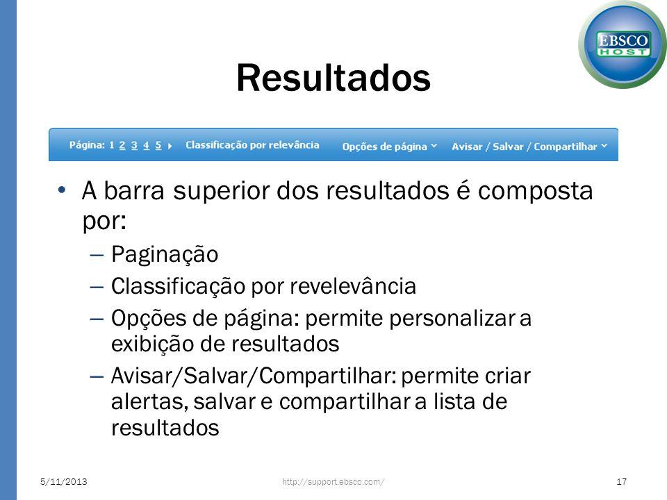 Resultados http://support.ebsco.com/5/11/201317 A barra superior dos resultados é composta por: – Paginação – Classificação por revelevância – Opções