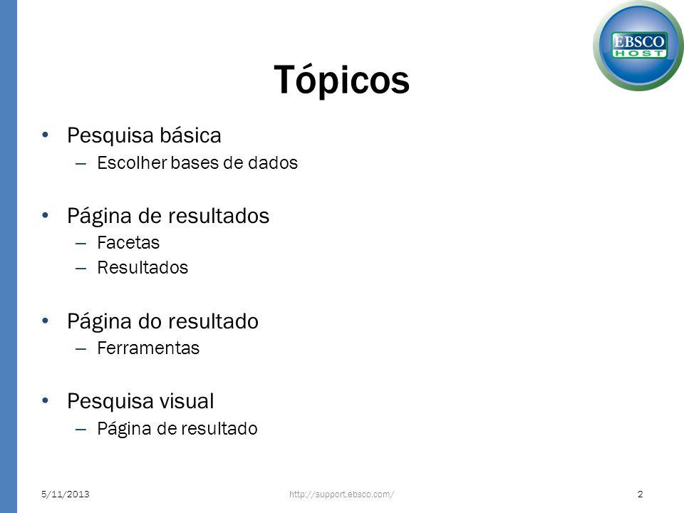 Tópicos Pesquisa básica – Escolher bases de dados Página de resultados – Facetas – Resultados Página do resultado – Ferramentas Pesquisa visual – Pági