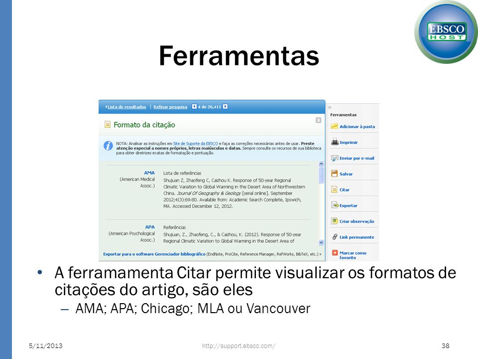 Ferramentas A ferramamenta Citar permite visualizar os formatos de citações do artigo, são eles – AMA; APA; Chicago; MLA ou Vancouver http://support.e