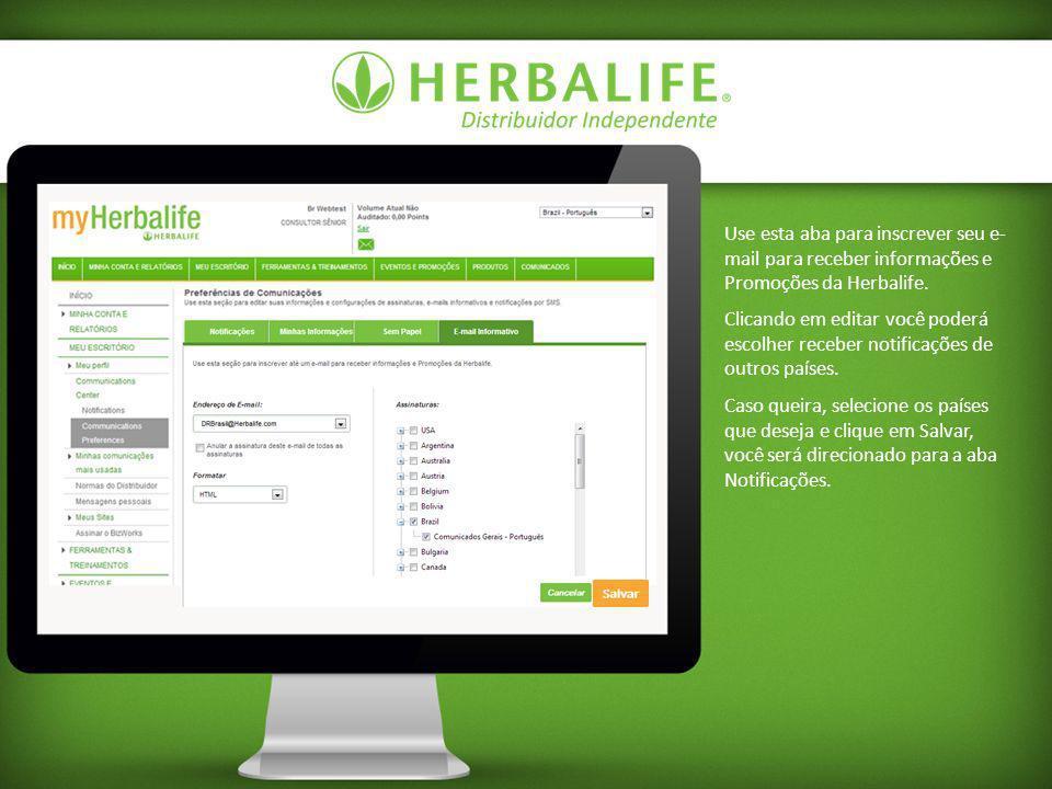 Use esta aba para inscrever seu e- mail para receber informações e Promoções da Herbalife. Clicando em editar você poderá escolher receber notificaçõe