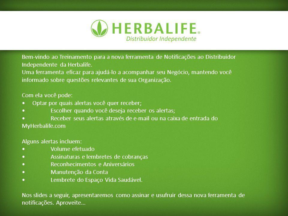 Bem-vindo ao Treinamento para a nova ferramenta de Notificações ao Distribuidor Independente da Herbalife. Uma ferramenta eficaz para ajudá-lo a acomp