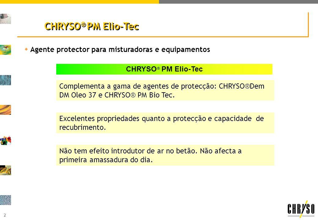 2 CHRYSO ® PM Elio-Tec wAgente protector para misturadoras e equipamentos CHRYSO ® PM Elio-Tec Complementa a gama de agentes de protecção: CHRYSO®Dem DM Oleo 37 e CHRYSO® PM Bio Tec.