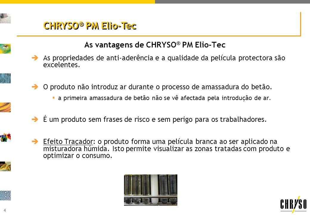 4 As vantagens de CHRYSO ® PM Elio-Tec As propriedades de anti-aderência e a qualidade da película protectora são excelentes.