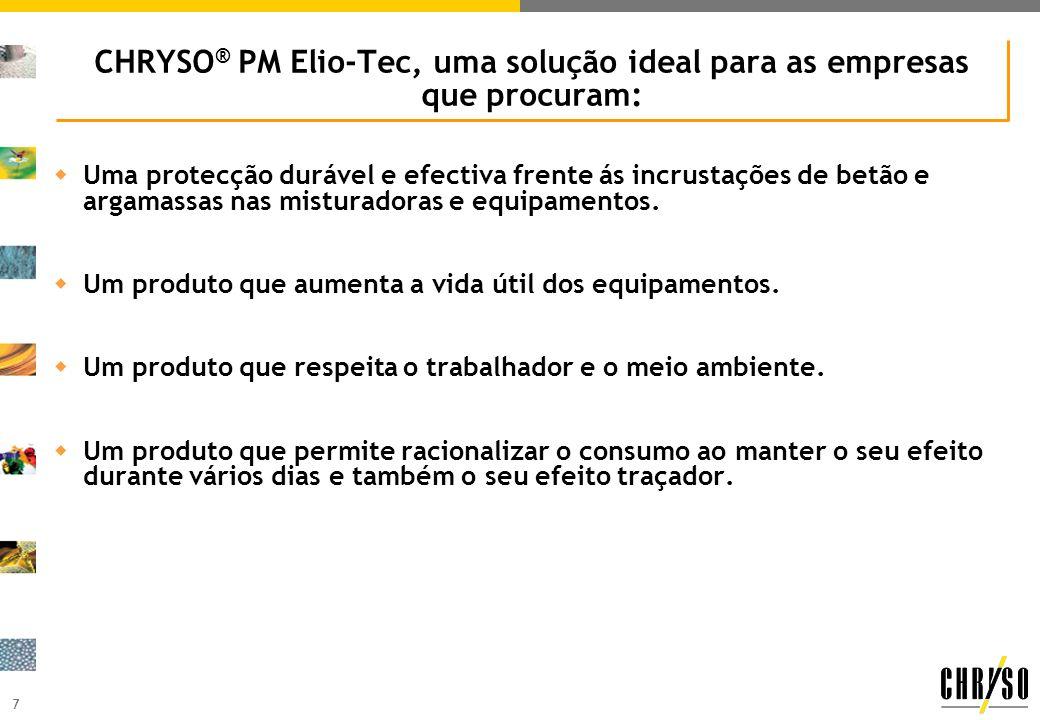 7 CHRYSO ® PM Elio-Tec, uma solução ideal para as empresas que procuram: wUma protecção durável e efectiva frente ás incrustações de betão e argamassas nas misturadoras e equipamentos.