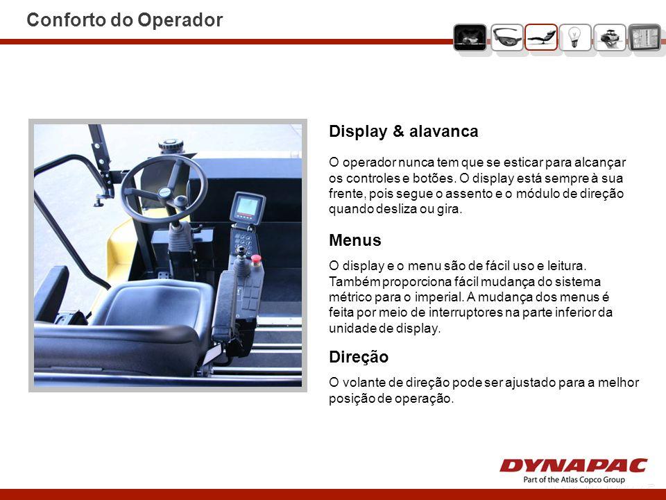 Direção O volante de direção pode ser ajustado para a melhor posição de operação. Display & alavanca O operador nunca tem que se esticar para alcançar