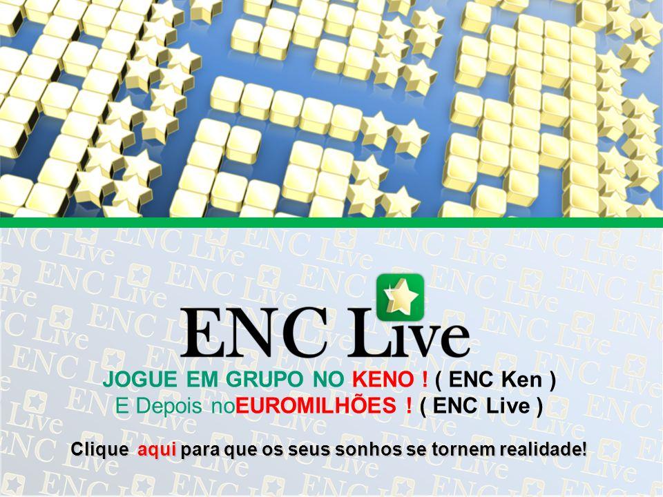 JOGUE EM GRUPO NO KENO ! ( ENC Ken ) E Depois noEUROMILHÕES ! ( ENC Live ) Clique aqui para que os seus sonhos se tornem realidade!