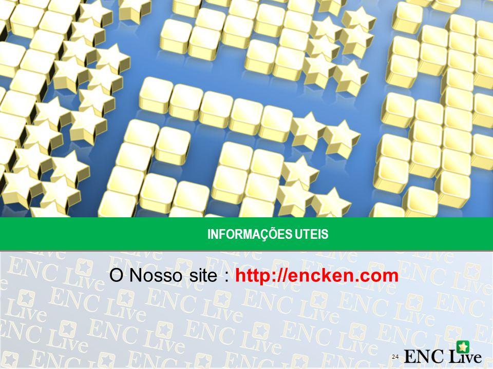 INFORMAÇÕES UTEIS O Nosso site : http://encken.com 24
