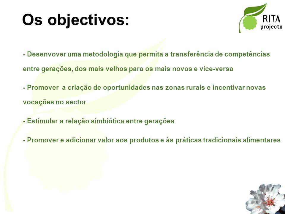 Os objectivos: - Desenvover uma metodologia que permita a transferência de competências entre gerações, dos mais velhos para os mais novos e vice-vers